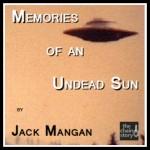 Memories of An Undead Sun by Jack Mangan