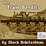 The Train Bandits by Chuck Heintzelman